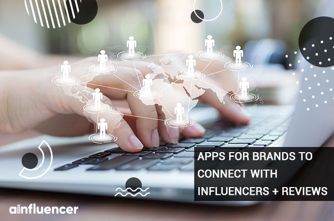 Apps for brands to connect with Influencers + Reviews