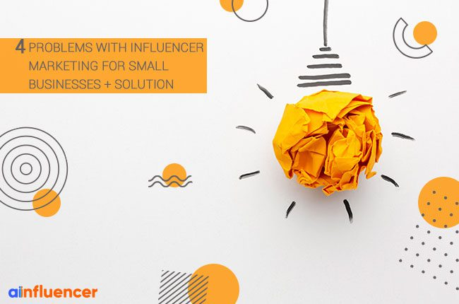 4 Problems With Influencer Marketing For Small Businesses + Solution